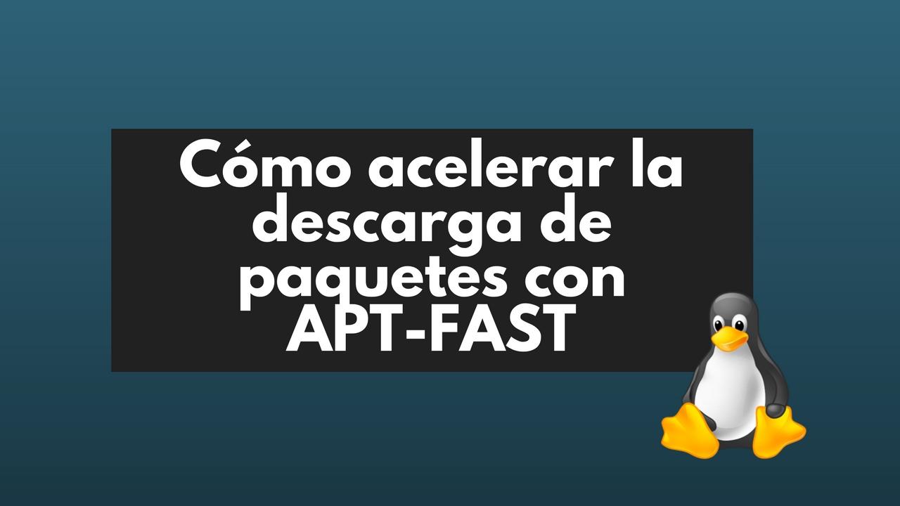 Photo of Cómo acelerar la descarga de paquetes en Ubuntu/Debian con Apt-Fast