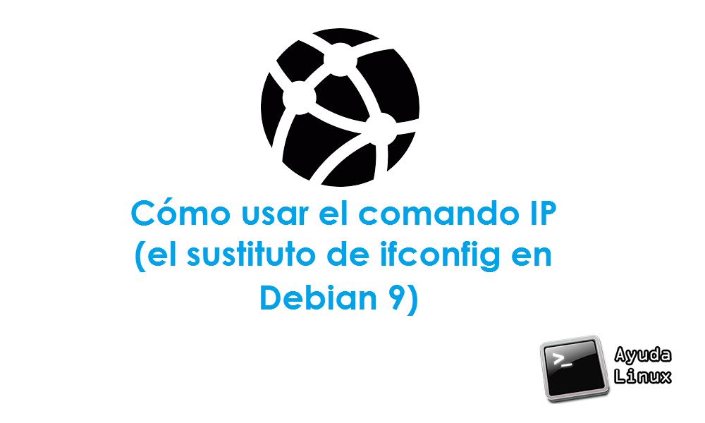 Cómo usar el comando IP (el sustituto de ifconfig en Debian 9)