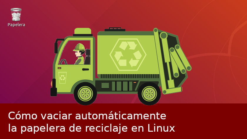 Cómo vaciar automáticamente la papelera de reciclaje en Linux