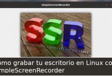 Photo of Cómo grabar tu escritorio en Linux con SimpleScreenRecorder