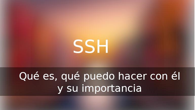 SSH: Qué es, que puedo hacer con él, y su importancia